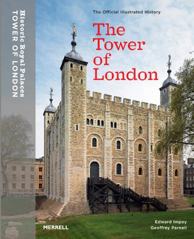 The Tower of London: The Official Illustrated History: The Official Illustrated Guide (Official Illusrtated History)