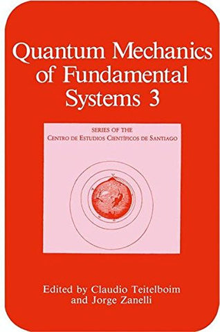 Quantum Mechanics of Fundamental Systems (Series of the Centro De Estudios Cientficos)