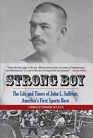 Strong Boy: The Life and Times of John l. Sullivan, America's First Sports Hero