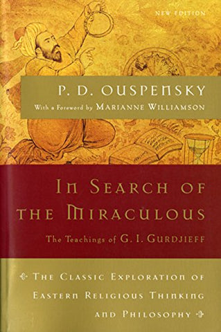 In Search of the Miraculous: The Definitive Exploration of G. I. Gurdjieff's Mystical Thought and Universal View (Harvest Book)