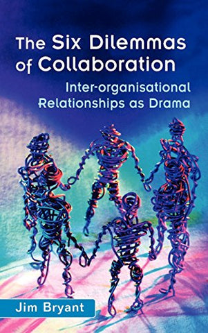 The Six Dilemmas of Collaboration: Inter-Organisational Relationships as Drama