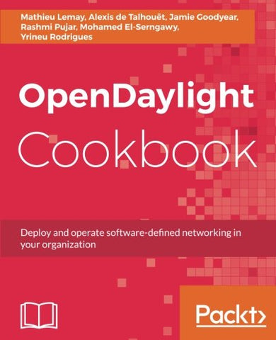 OpenDaylight Cookbook: Deploy and operate software-defined networking in your organization