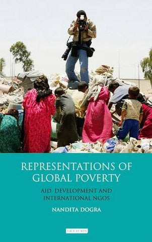 Representations of Global Poverty: Aid, Development and International NGOs (Library of Development Studies)