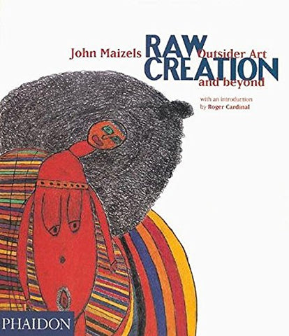 Raw Creation: Outsider Art and Beyond