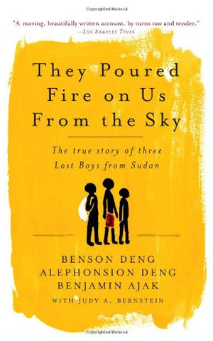 They Poured Fire on Us from the Sky: The True Story of Three Lost Boys from Sudan: The Story of Three Lost Boys from Sudan