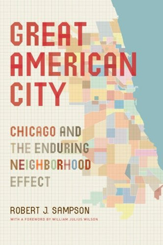 Great American City: Chicago And The Enduring Neighborhood Effect