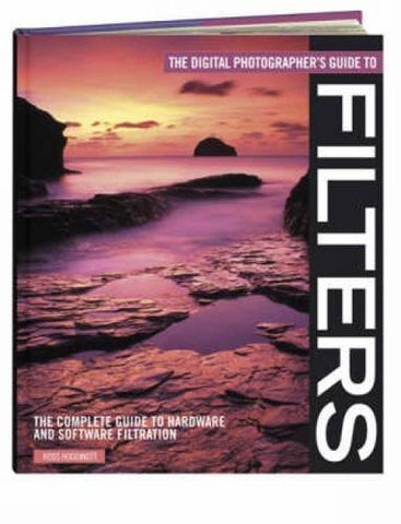 The Digital Photographer's Guide to Filters: The Complete Guide to Hardware and Software Filtration (Digital Photographer's Guide To.)