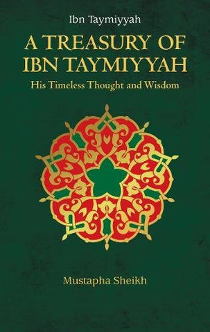 A Treasury of Ibn Taymiyyah (Treasury in Islamic Thought and Civilization)