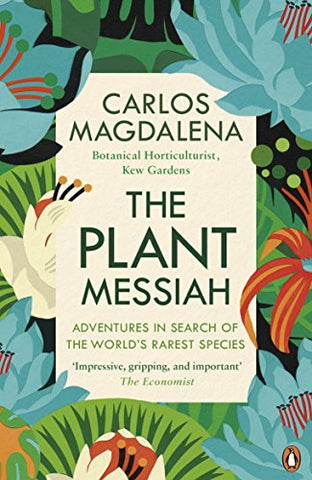 The Plant Messiah: Adventures in Search of the Worlds Rarest Species