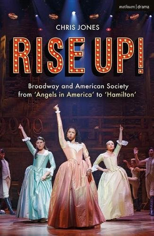 Rise Up!: Broadway and American Society from 'Angels in America to Hamilton