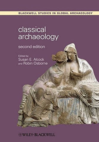 Classical Archaeology (Wiley Blackwell Studies in Global Archaeology)