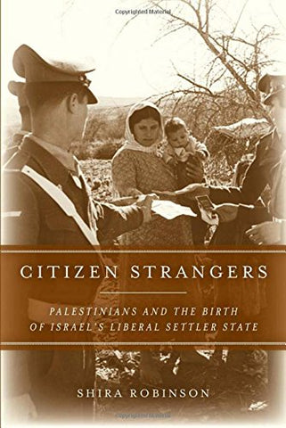 Citizen Strangers: Palestinians and the Birth of Israels Liberal Settler State (Stanford Studies in Middle Eastern and I)