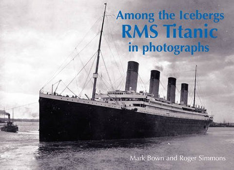 Among the Icebergs: RMS Titanic in Photographs