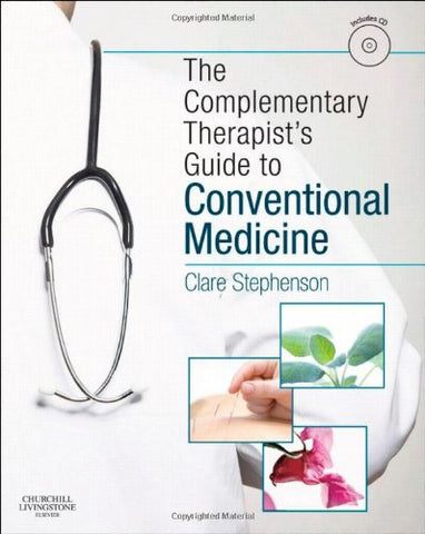 The Complementary Therapist's Guide to Conventional Medicine: A Textbook and Study Course, 1e