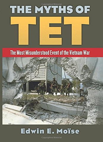The Myths of Tet: The Most Misunderstood Event of the Vietnam War