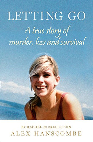 Letting Go: A true story of murder, loss and survival by Rachel Nickells son