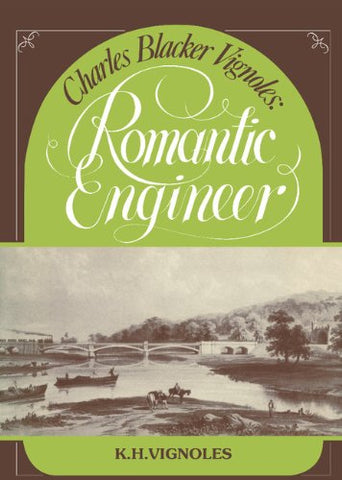 CHARLES BLACKER VIGNOLES : ROMANTIC ENGINEER
