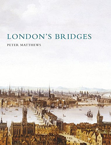 London's Bridges (Shire History)