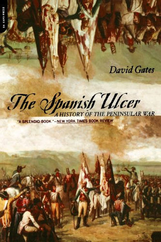 The Spanish Ulcer: A History Of Peninsular War: A History of the Peninsular War