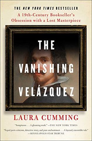 The Vanishing Velzquez: A 19th Century Bookseller's Obsession with a Lost Masterpiece
