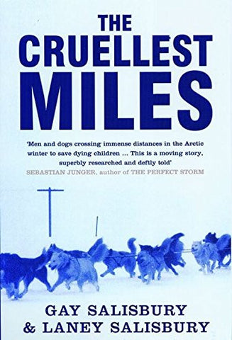 The Cruellest Miles: The Heroic Story of Dogs and Men in a Race Against an Epidemic