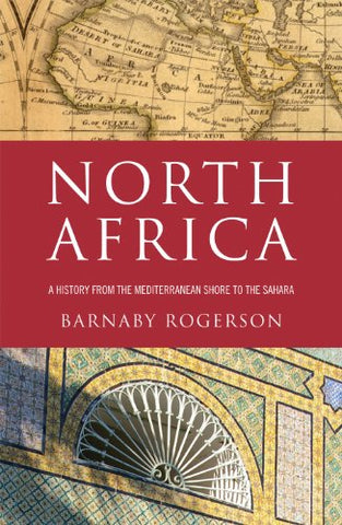 North Africa: A History from the Mediterranean Shore to the Sahara