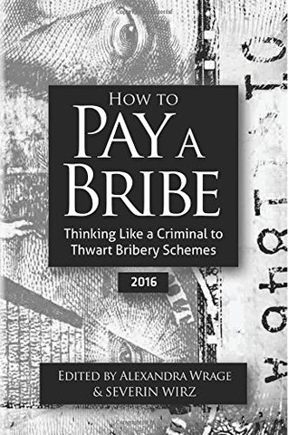 How to Pay a Bribe: Thinking Like a Criminal to Thwart Bribery Schemes (2016): Volume 3