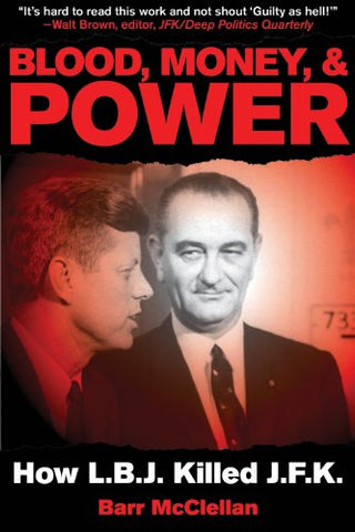 Blood, Money, & Power: How LBJ Killed JFK