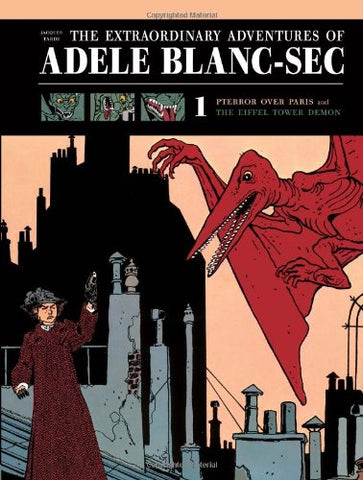 The Extraordinary Adventures of Adle Blanc-Sec Vol. 1: Pterror Over Paris/The Eiffel Tower Demon (Extraordinary Adventures of Adele Blanc-SEC)