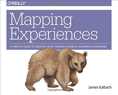 Mapping Experiences: A Guide to Creating Value through Journeys, Blueprints, and Diagrams