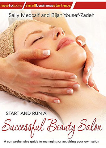 Start and Run a Successful Beauty Salon: A comprehensive guide to managing or acquiring your own salon