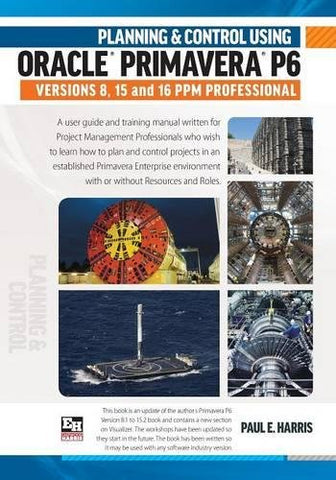 Planning & Control Using Oracle Primavera P6 Versions 8, 15 & 16 PPM Professional