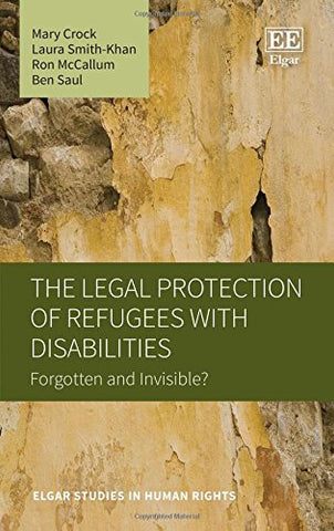 The Legal Protection of Refugees with Disabilities: Forgotten and Invisible? (Elgar Studies in Human Rights)