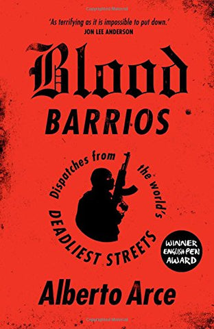 Blood Barrios: Dispatches from the World's Deadliest Streets