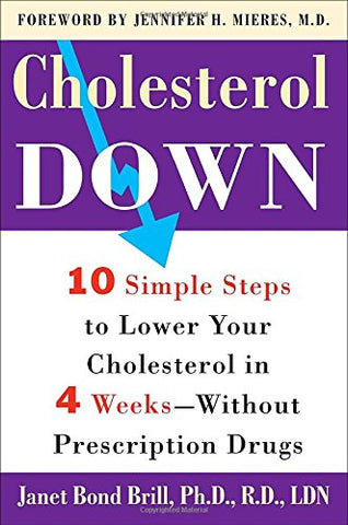 Cholesterol Down: Ten Simple Steps to Lower Your Cholesterol in Four Weeks-Without Prescription Drugs