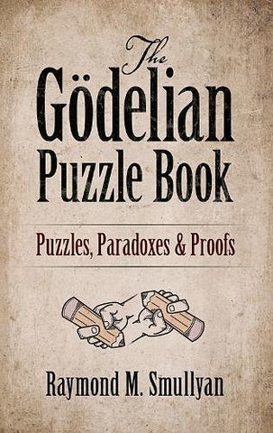 The Gdelian Puzzle Book: Puzzles, Paradoxes and Proofs