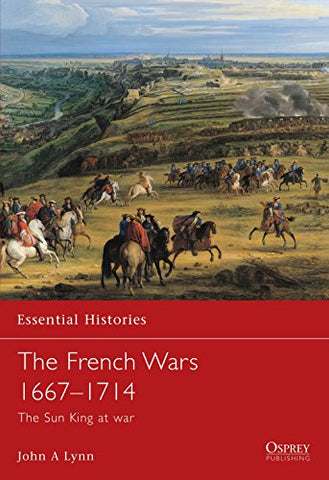 The French Wars 1667-1714: The Sun King at war (Essential Histories)