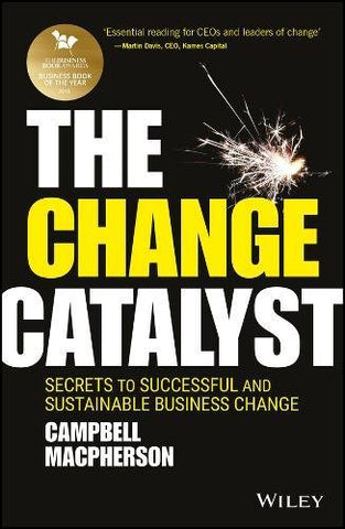The Change Catalyst: Secrets to Successful and Sustainable Business Change