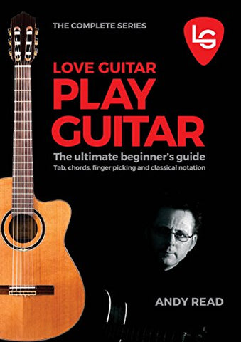 LOVE GUITAR PLAY GUITAR: The Ultimate Beginner's Guide