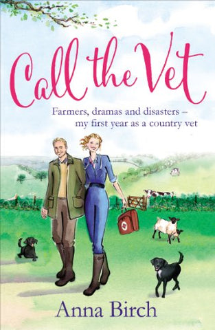 Call the Vet: Farmers, Dramas and Disasters  My First Year as a Country Vet
