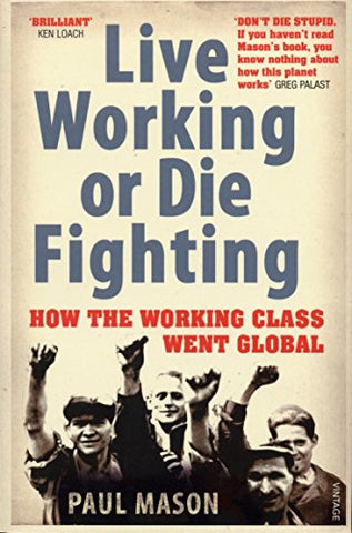 Live Working or Die Fighting: How the Working Class Went Global