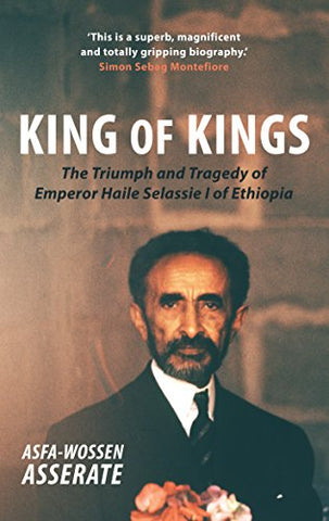 King of Kings: The Triumph and Tragedy of Emperor Haile Selassie I of Ethiopia