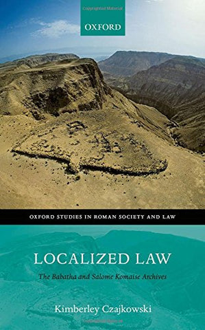 Localized Law: The Babatha and Salome Komaise Archives (Oxford Studies in Roman Society & Law)