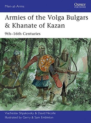 Armies of the Volga Bulgars & Khanate of Kazan: 9th16th centuries (Men-at-Arms)