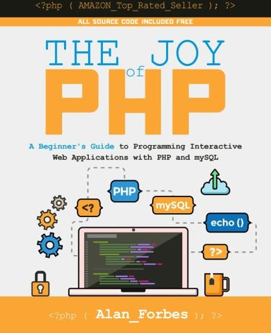 The Joy of PHP: A Beginner's Guide to Programming Interactive Web Applications with PHP and mySQL