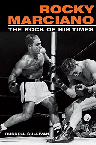 Rocky Marciano The Rock of His Times (Sport and Society)