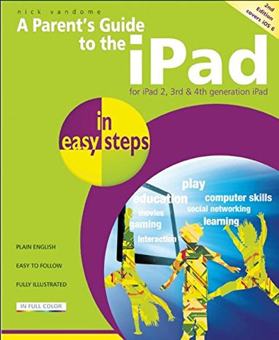A Parent39;s Guide to the iPad In Easy Steps - Covers iOS 6 for iPad with Retina Display (3rd and 4th Generation) and iPad2 2nd Edition