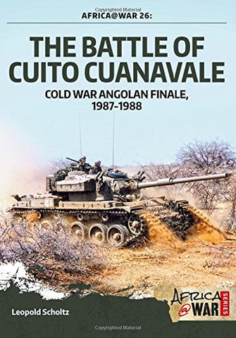 The Battle of Cuito Cuanavale: Cold War Angolan Finale, 19871988 (Africa@War)