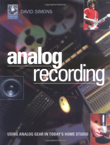 Analog Recording: Using Analog Gear in Today's Home Studio: Using Vintage Gear in the Home Studio