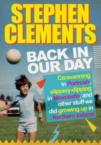 Back in our Day: Caravanning in Portrush, slippery-dipping in Newcastle, fine dining at Wimpy and other stuff we did growing up in Northern Ireland